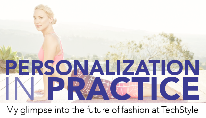 Personalization In Practice: My Glimpse into the Future of Fashion at TechStyle